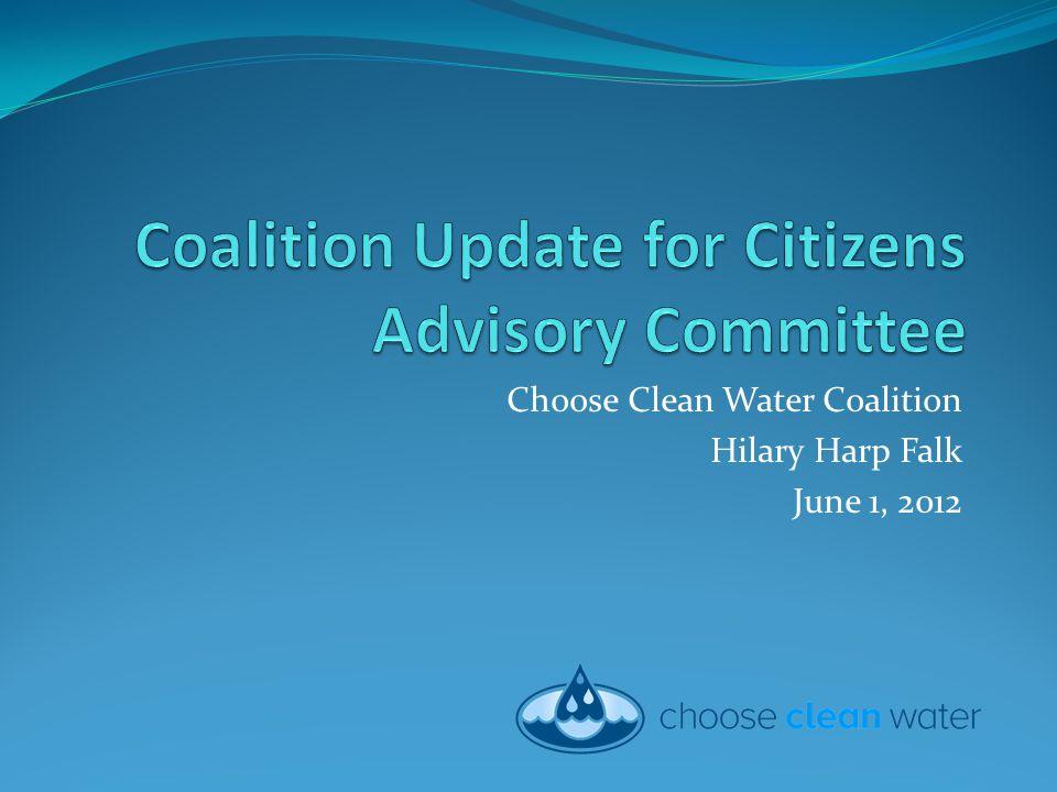 Choose Clean Water Coalition Hilary Harp Falk June 1, 2012