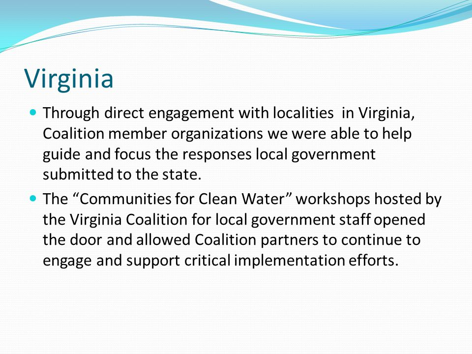 Virginia Through direct engagement with localities in Virginia, Coalition member organizations we were able to help guide and focus the responses local government submitted to the state.
