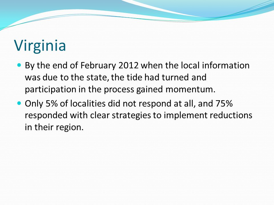 Virginia By the end of February 2012 when the local information was due to the state, the tide had turned and participation in the process gained momentum.