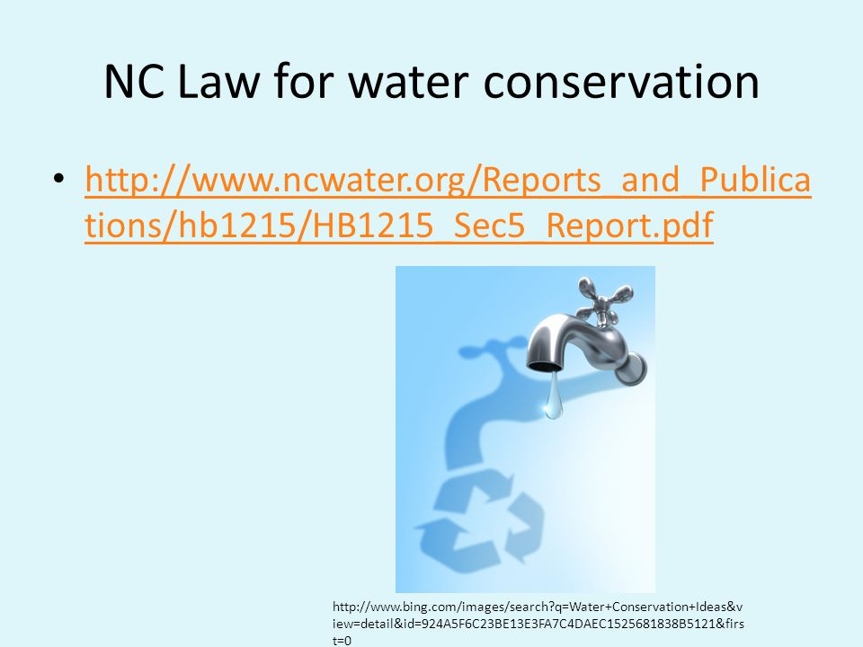 NC Law for water conservation http://www.ncwater.org/Reports_and_Publica tions/hb1215/HB1215_Sec5_Report.pdf http://www.ncwater.org/Reports_and_Publica tions/hb1215/HB1215_Sec5_Report.pdf http://www.bing.com/images/search q=Water+Conservation+Ideas&v iew=detail&id=924A5F6C23BE13E3FA7C4DAEC1525681838B5121&firs t=0