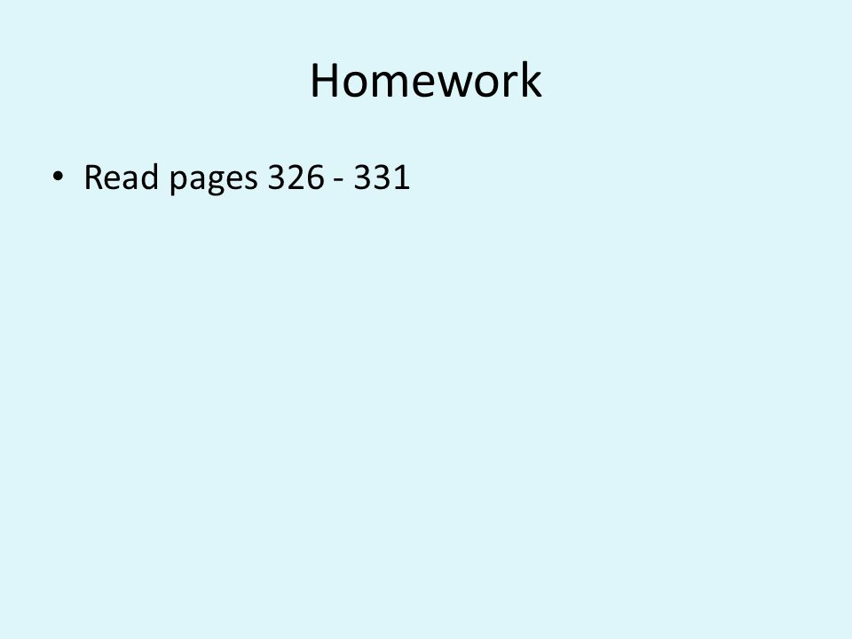 Homework Read pages 326 - 331