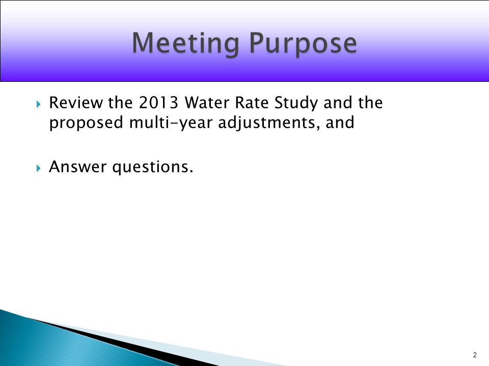 Review the 2013 Water Rate Study and the proposed multi-year adjustments, and Answer questions. 2