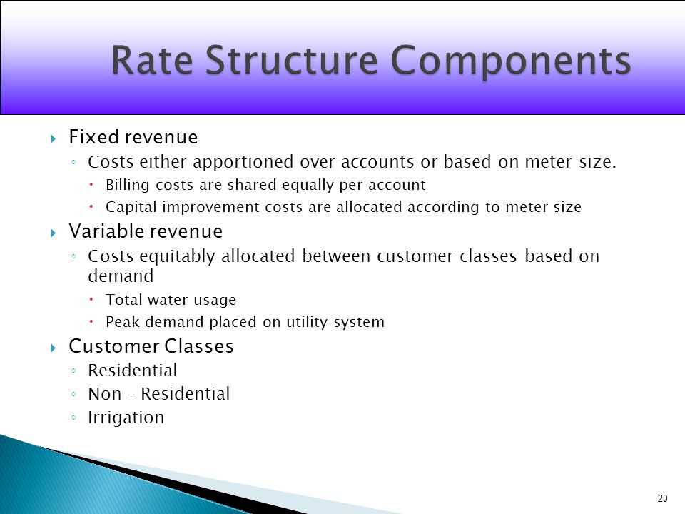 Fixed revenue Costs either apportioned over accounts or based on meter size.