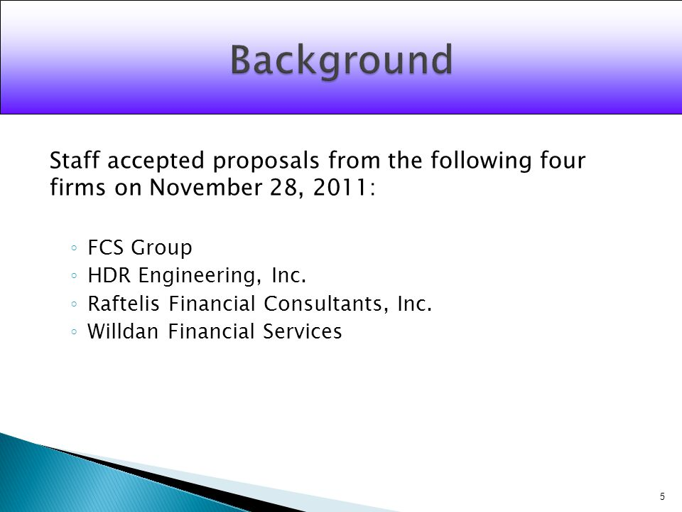 Staff accepted proposals from the following four firms on November 28, 2011: FCS Group HDR Engineering, Inc.