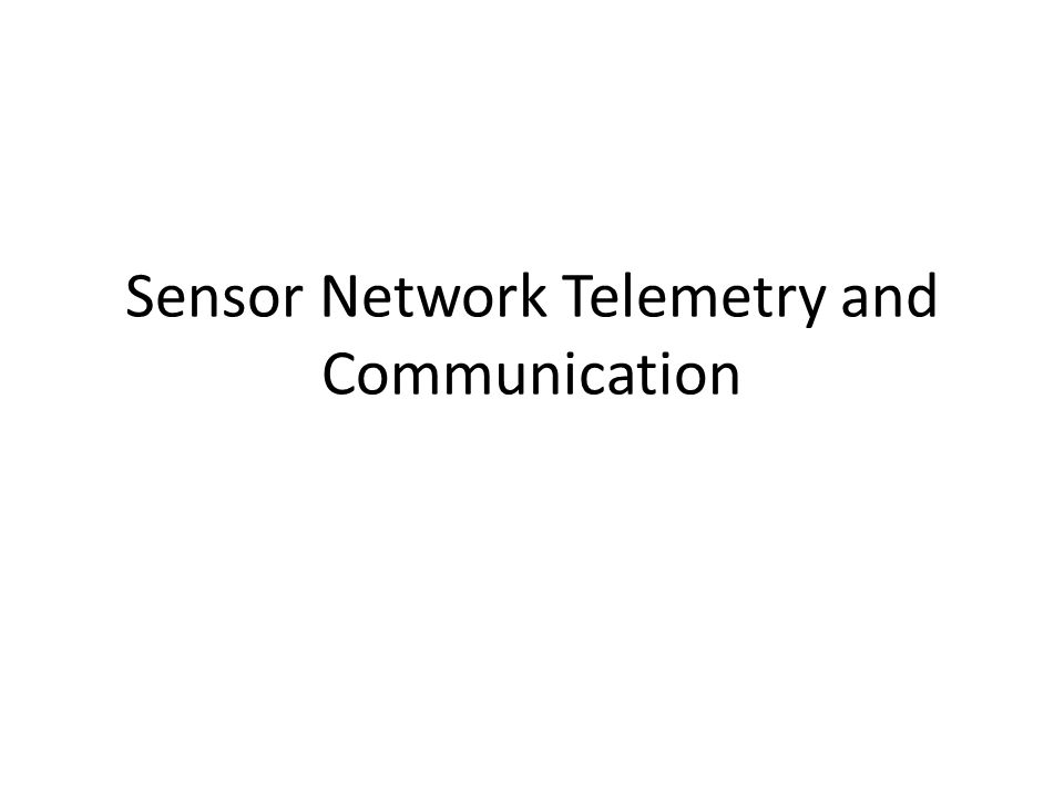 Sensor Network Telemetry and Communication