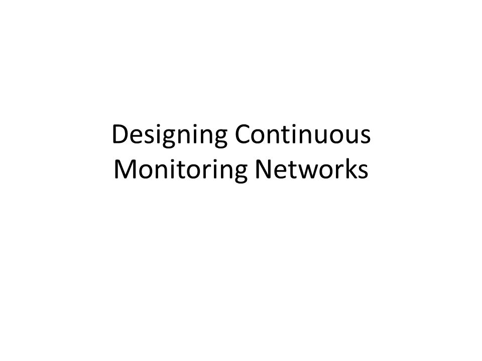 Designing Continuous Monitoring Networks