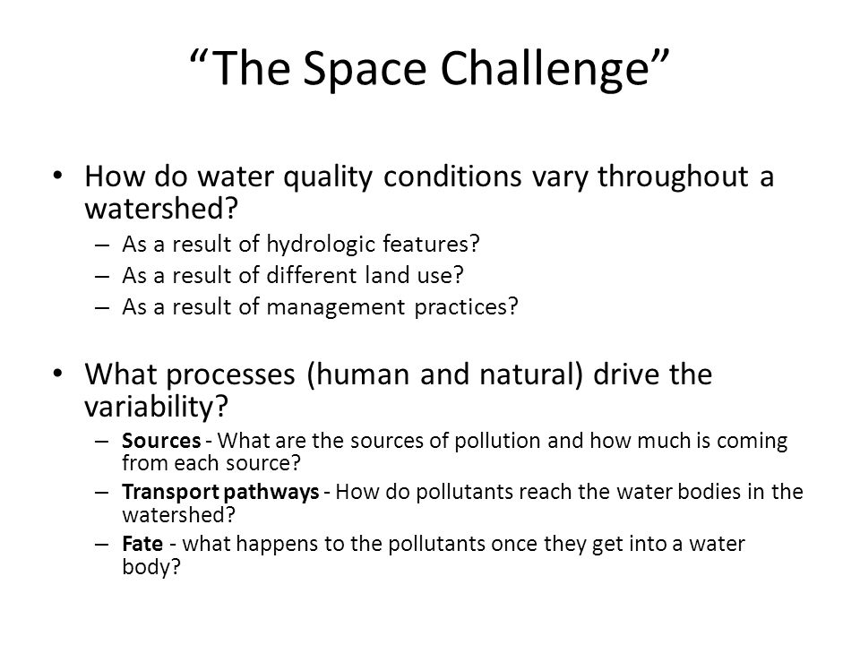 The Space Challenge How do water quality conditions vary throughout a watershed.