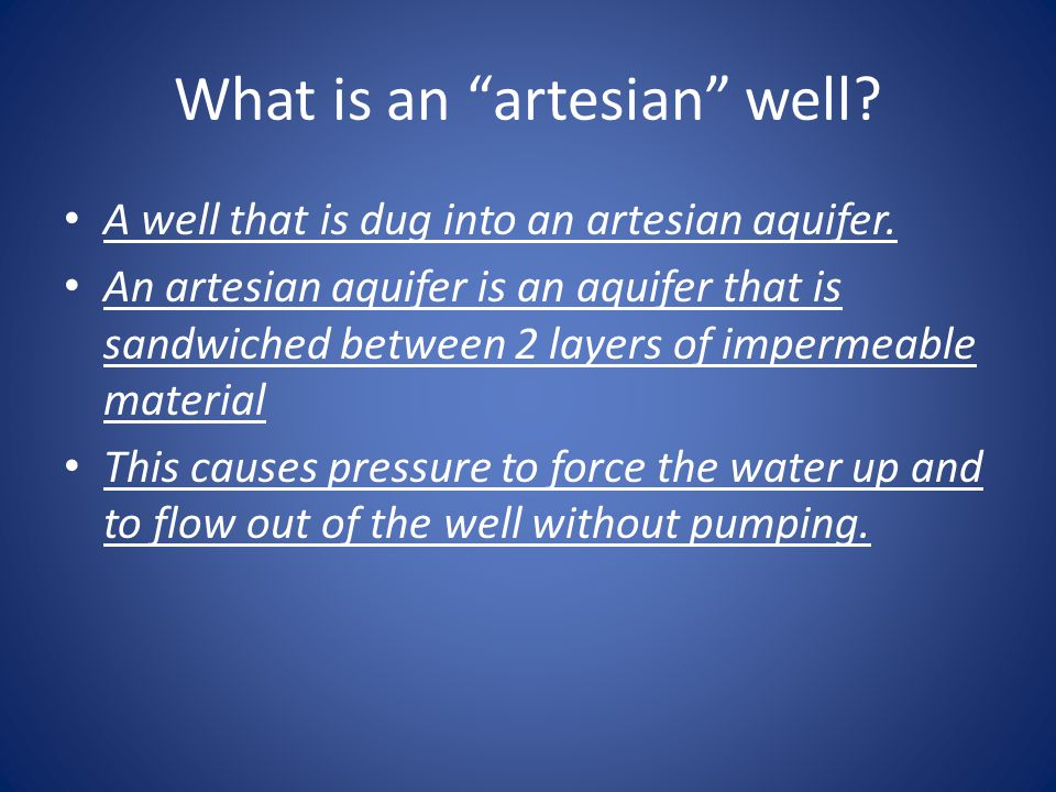 What is an artesian well? A well that is dug into an artesian aquifer. An artesian aquifer is an aquifer that is sandwiched between 2 layers of imperm
