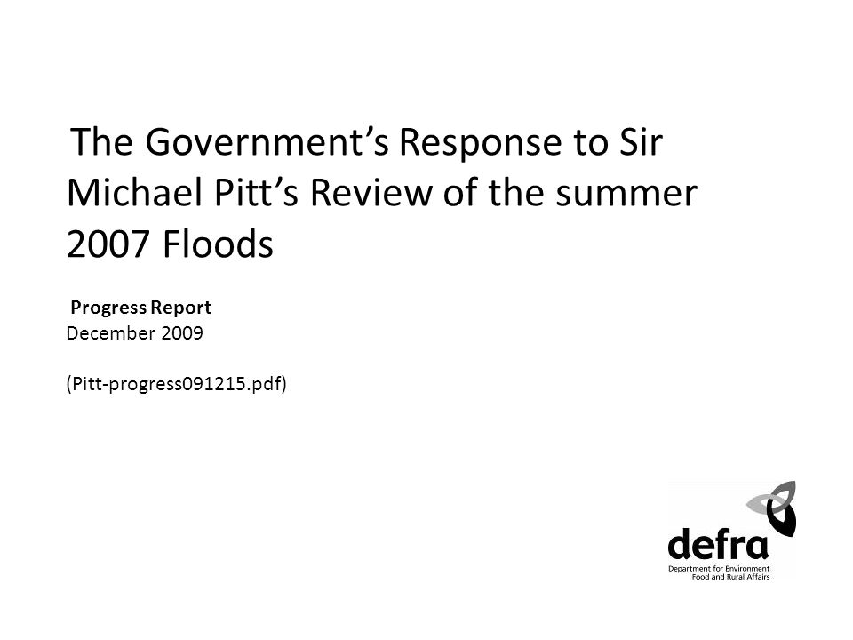 The Governments Response to Sir Michael Pitts Review of the summer 2007 Floods Progress Report December 2009 (Pitt-progress091215.pdf)