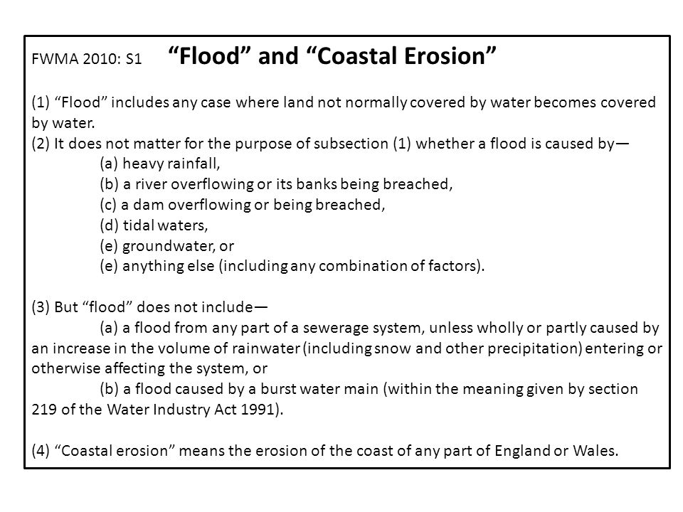 FWMA 2010: S1 Flood and Coastal Erosion (1) Flood includes any case where land not normally covered by water becomes covered by water.