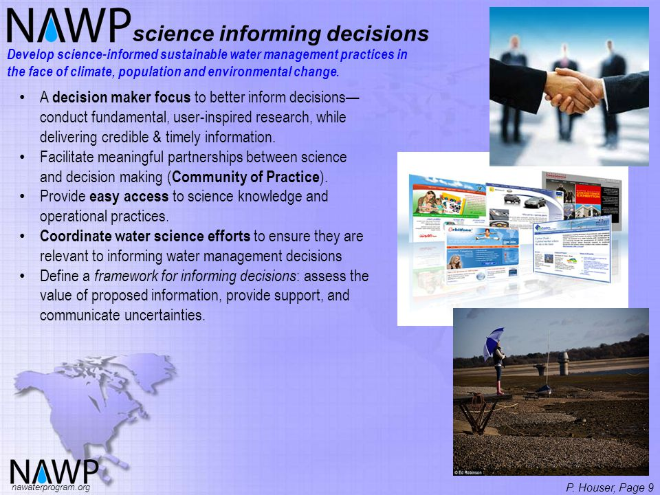 P. Houser, Page 9 science informing decisions Develop science-informed sustainable water management practices in the face of climate, population and e
