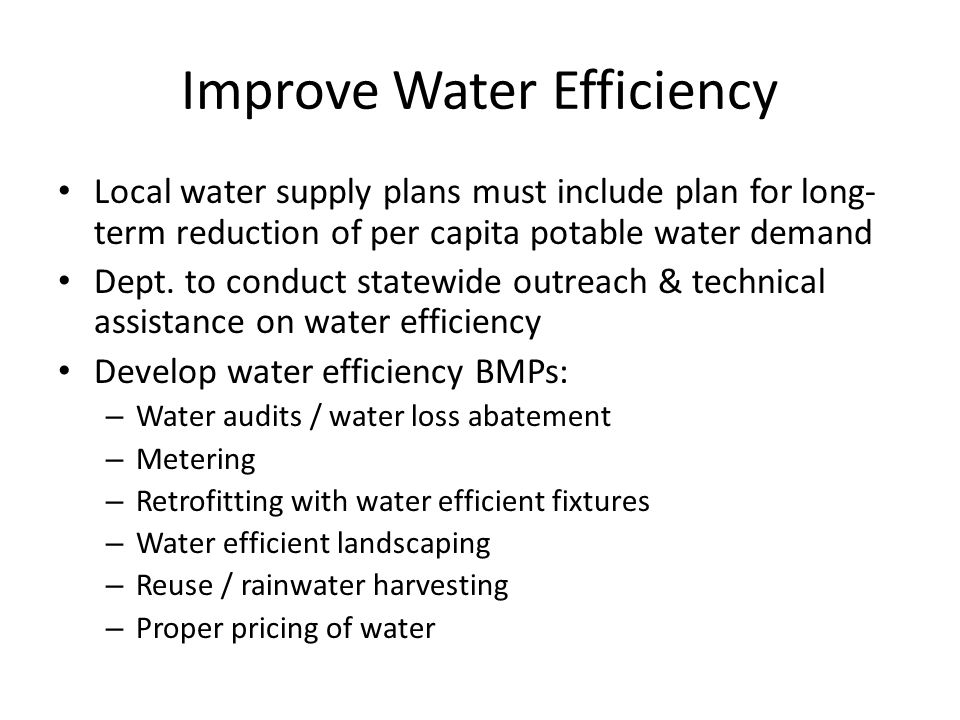 Improve Water Efficiency Local water supply plans must include plan for long- term reduction of per capita potable water demand Dept.