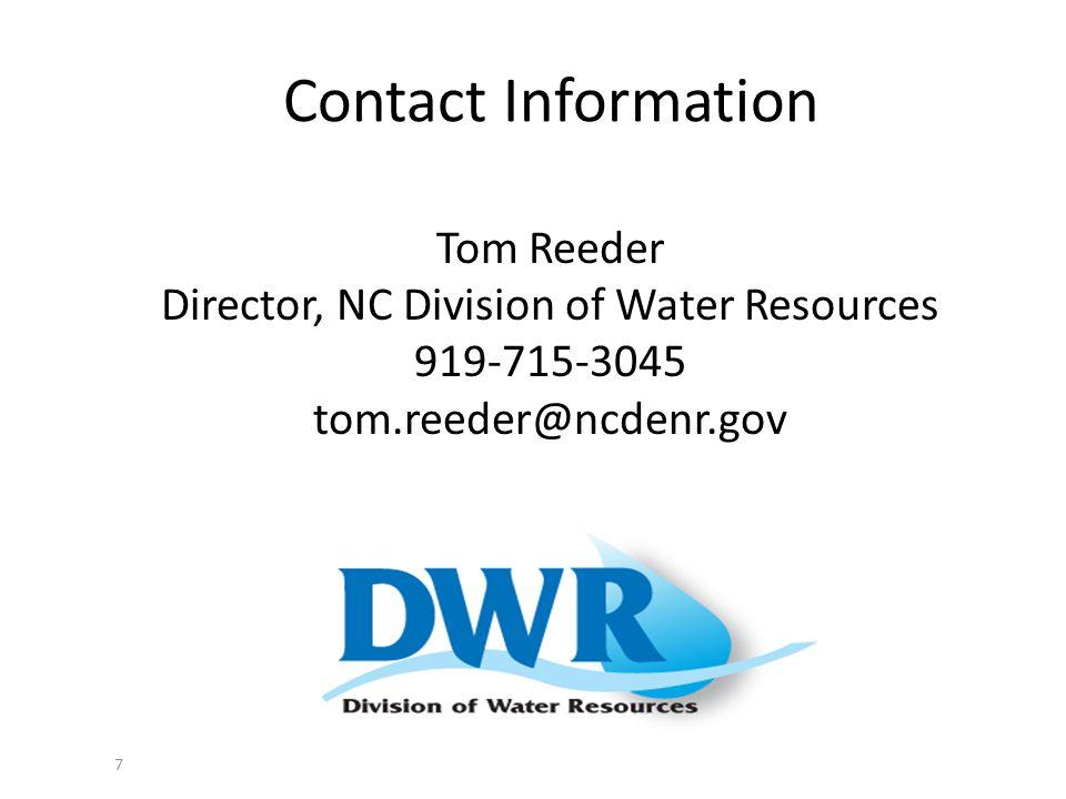 7 Contact Information Tom Reeder Director, NC Division of Water Resources 919-715-3045 tom.reeder@ncdenr.gov
