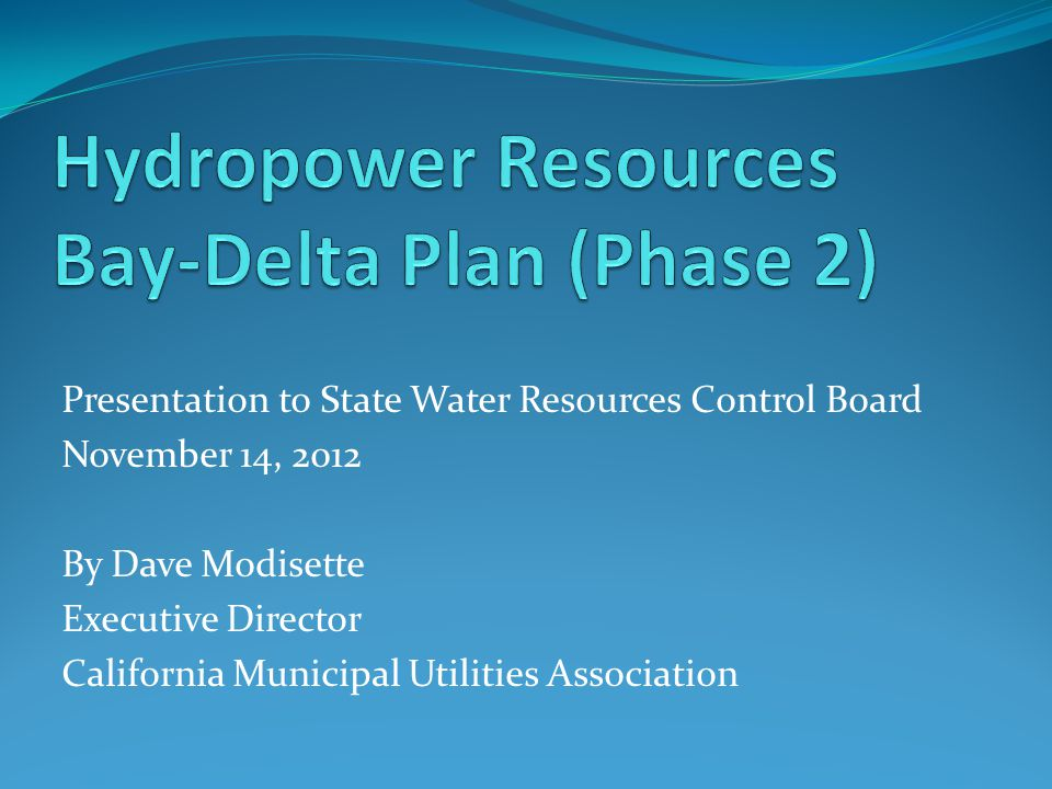 Presentation to State Water Resources Control Board November 14, 2012 By Dave Modisette Executive Director California Municipal Utilities Association