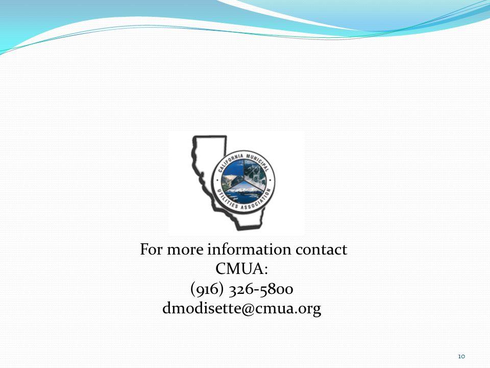 10 For more information contact CMUA: (916) 326-5800 dmodisette@cmua.org