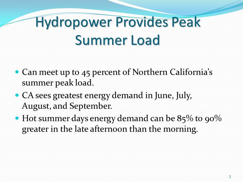 Hydropower Provides Peak Summer Load Can meet up to 45 percent of Northern Californias summer peak load.