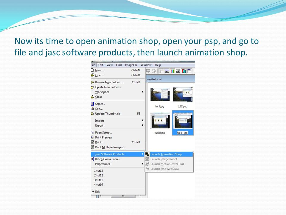 Now its time to open animation shop, open your psp, and go to file and jasc software products, then launch animation shop.
