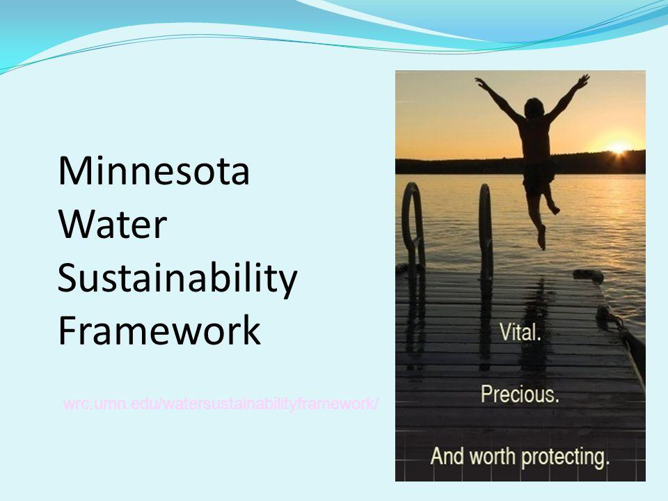 Minnesota Water Sustainability Framework wrc.umn.edu/watersustainabilityframework/