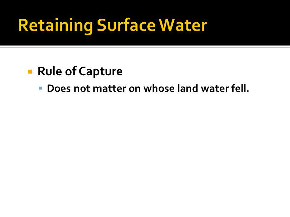 Rule of Capture Does not matter on whose land water fell.