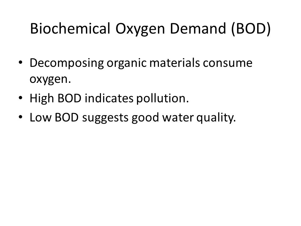 Biochemical Oxygen Demand (BOD) Decomposing organic materials consume oxygen.