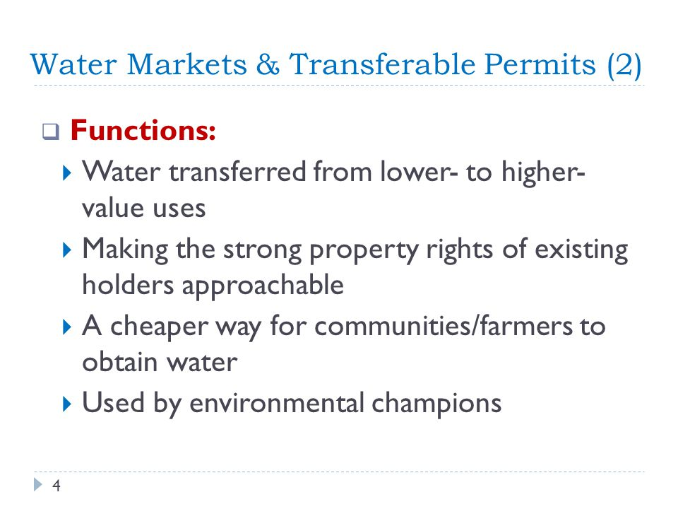 Water Markets & Transferable Permits (2) Functions: Water transferred from lower- to higher- value uses Making the strong property rights of existing holders approachable A cheaper way for communities/farmers to obtain water Used by environmental champions 4
