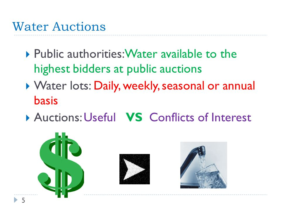 Water Auctions Public authorities: Water available to the highest bidders at public auctions Water lots: Daily, weekly, seasonal or annual basis Aucti