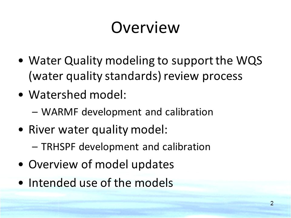 Overview Water Quality modeling to support the WQS (water quality standards) review process Watershed model: –WARMF development and calibration River