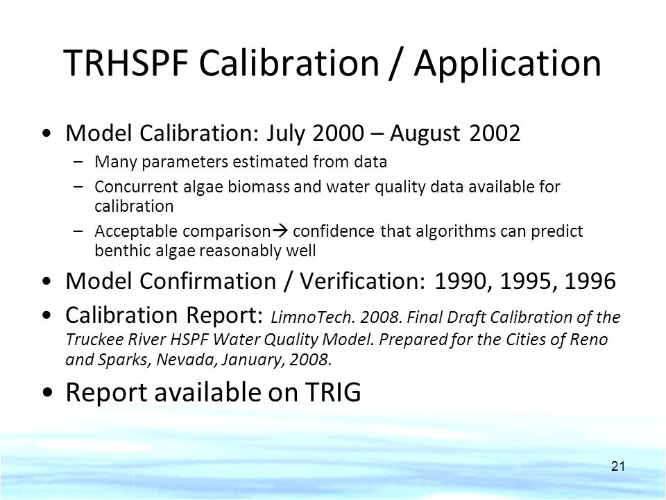 TRHSPF Calibration / Application Model Calibration: July 2000 – August 2002 –Many parameters estimated from data –Concurrent algae biomass and water q