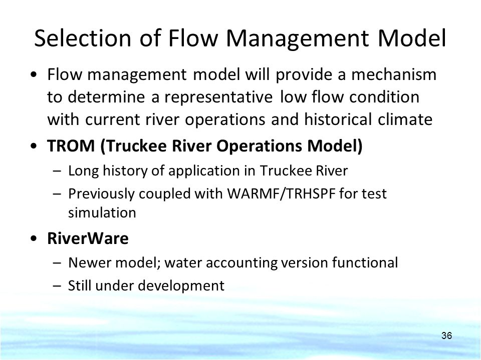 Selection of Flow Management Model Flow management model will provide a mechanism to determine a representative low flow condition with current river