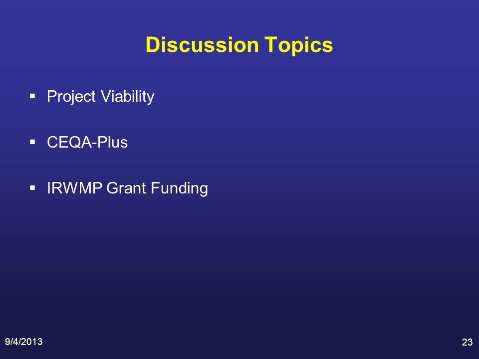 Discussion Topics Project Viability CEQA-Plus IRWMP Grant Funding 9/4/2013 23