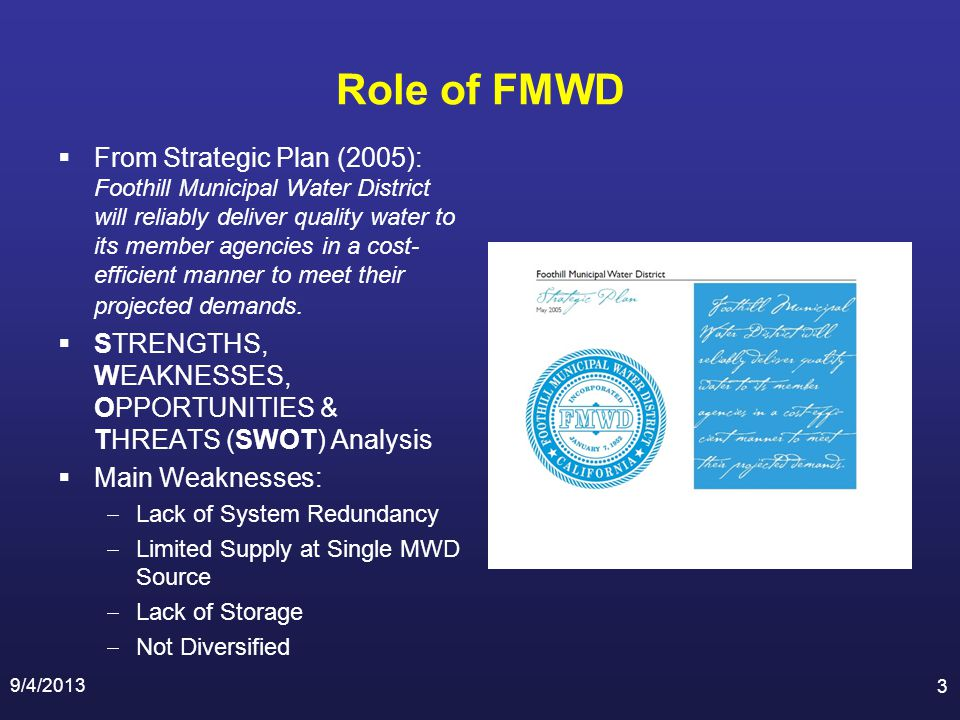 From Strategic Plan (2005): Foothill Municipal Water District will reliably deliver quality water to its member agencies in a cost- efficient manner to meet their projected demands.