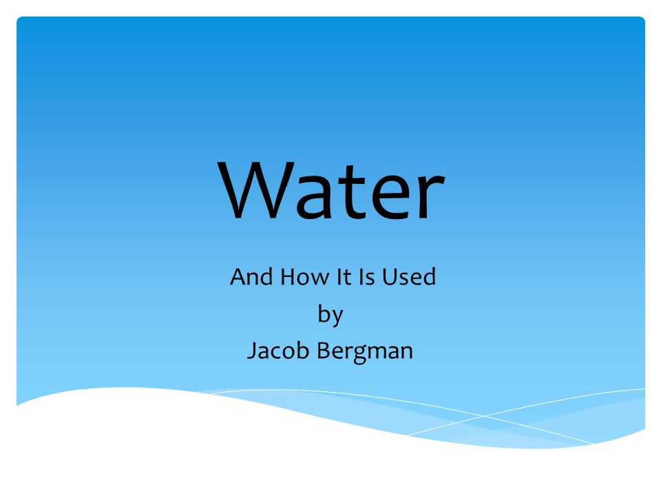 Water And How It Is Used by Jacob Bergman