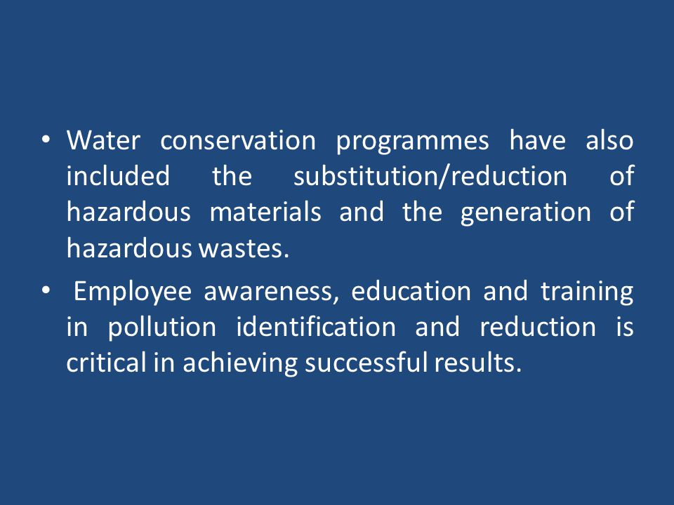 Water conservation programmes have also included the substitution/reduction of hazardous materials and the generation of hazardous wastes. Employee aw