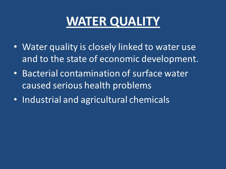 WATER QUALITY Water quality is closely linked to water use and to the state of economic development. Bacterial contamination of surface water caused s