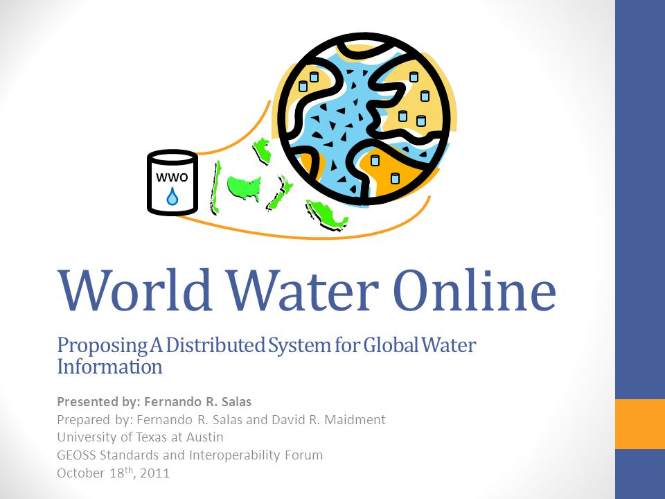 World Water Online Proposing A Distributed System for Global Water Information Presented by: Fernando R.