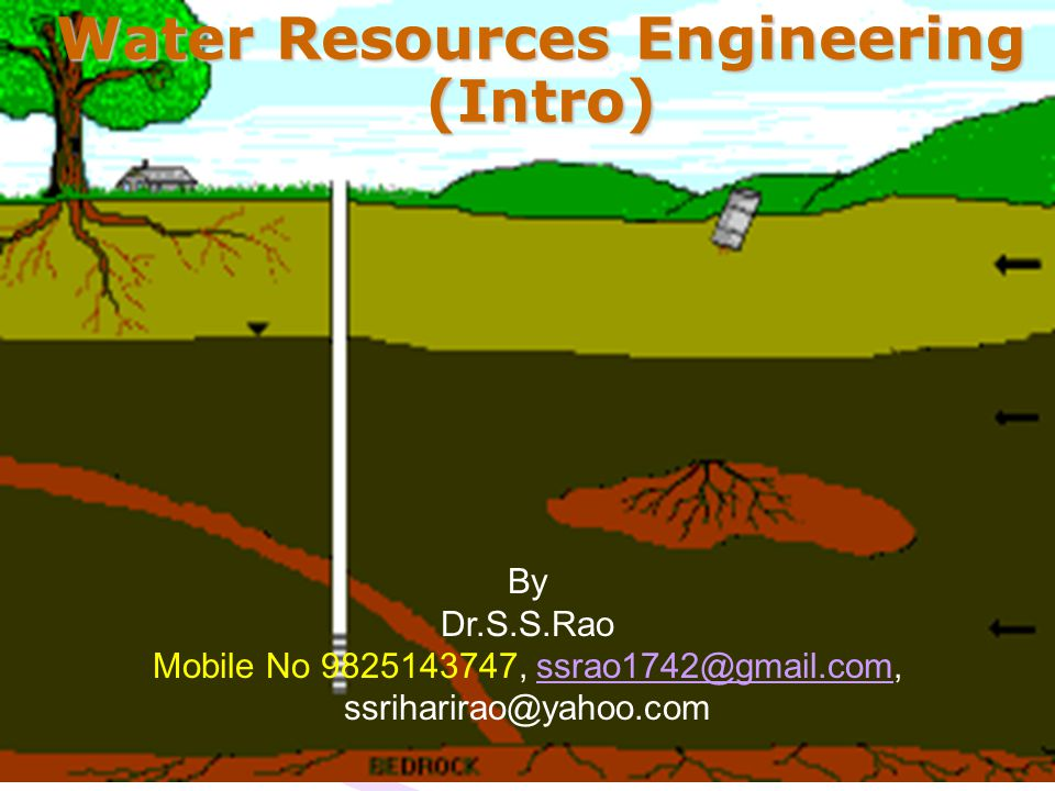 Water Resources Engineering (Intro) By Dr.S.S.Rao Mobile No 9825143747, ssrao1742@gmail.com, ssriharirao@yahoo.comssrao1742@gmail.com