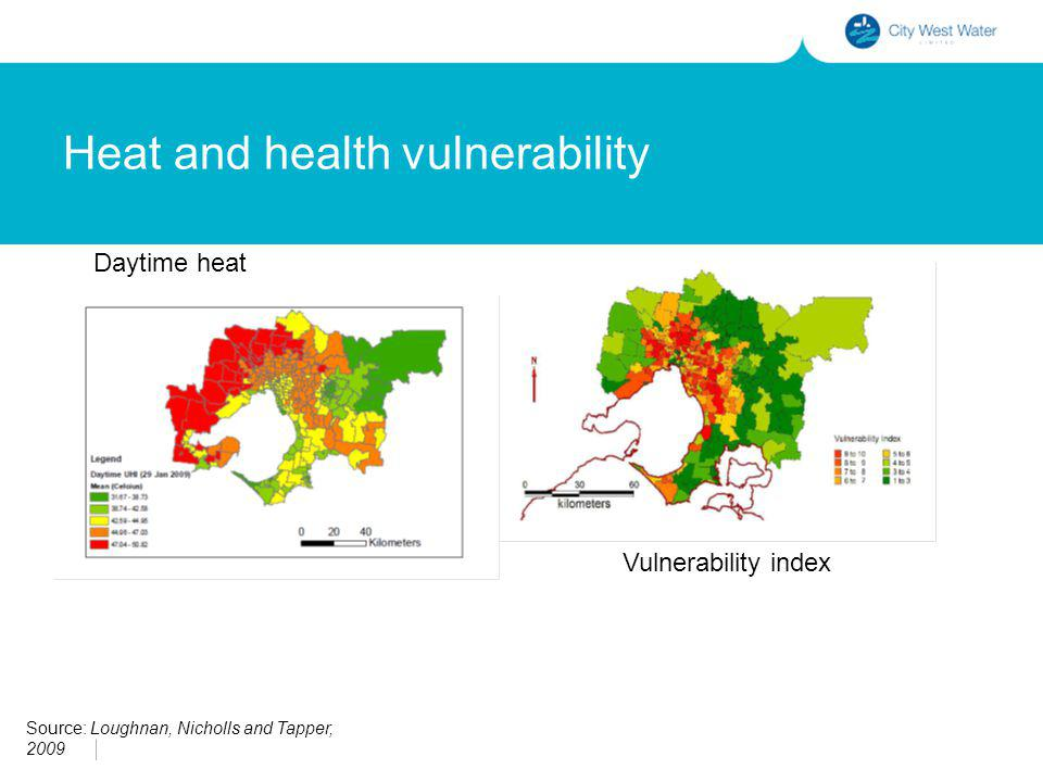 Heat and health vulnerability Daytime heat Vulnerability index Source: Loughnan, Nicholls and Tapper, 2009