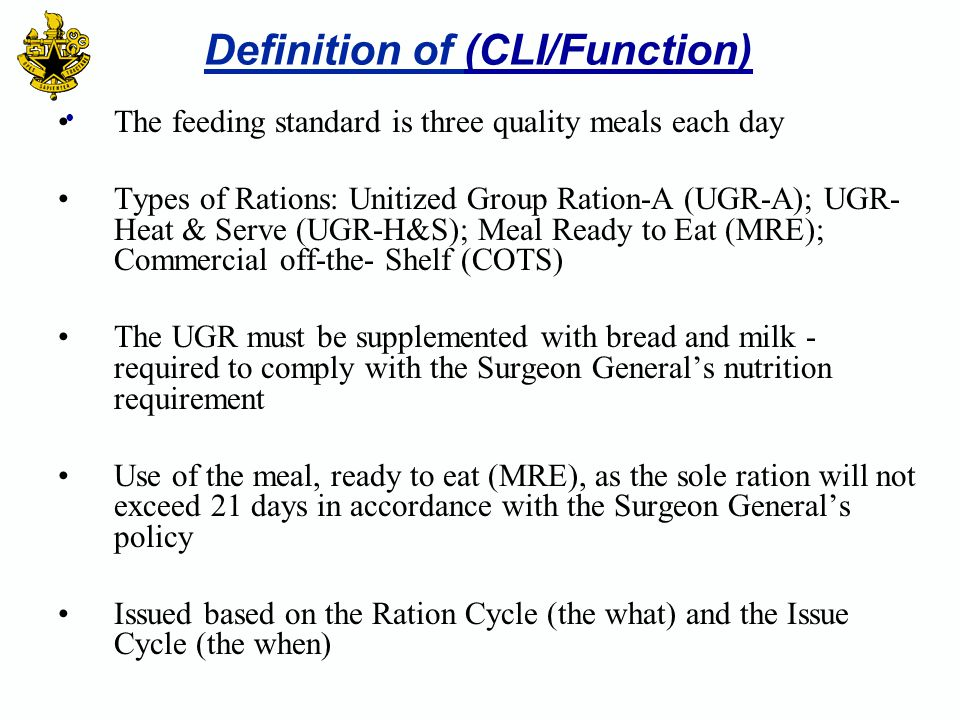 Definition of (CLI/Function) The feeding standard is three quality meals each day Types of Rations: Unitized Group Ration-A (UGR-A); UGR- Heat & Serve