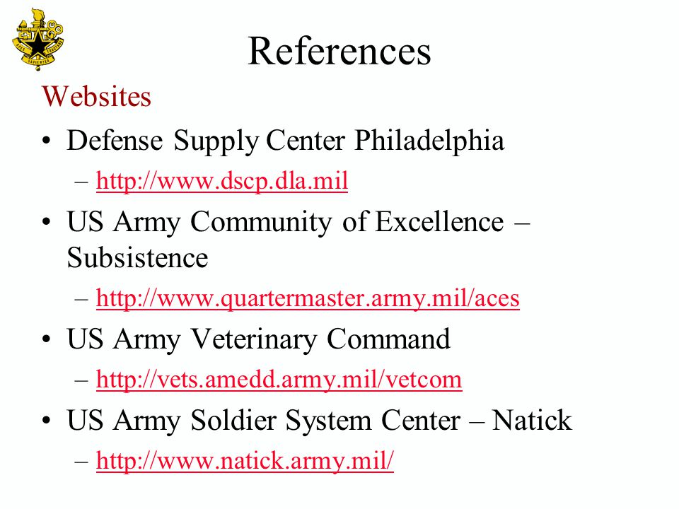 References Websites Defense Supply Center Philadelphia –http://www.dscp.dla.milhttp://www.dscp.dla.mil US Army Community of Excellence – Subsistence –