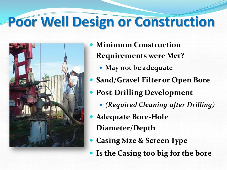Poor Well Design or Construction Minimum Construction Requirements were Met.