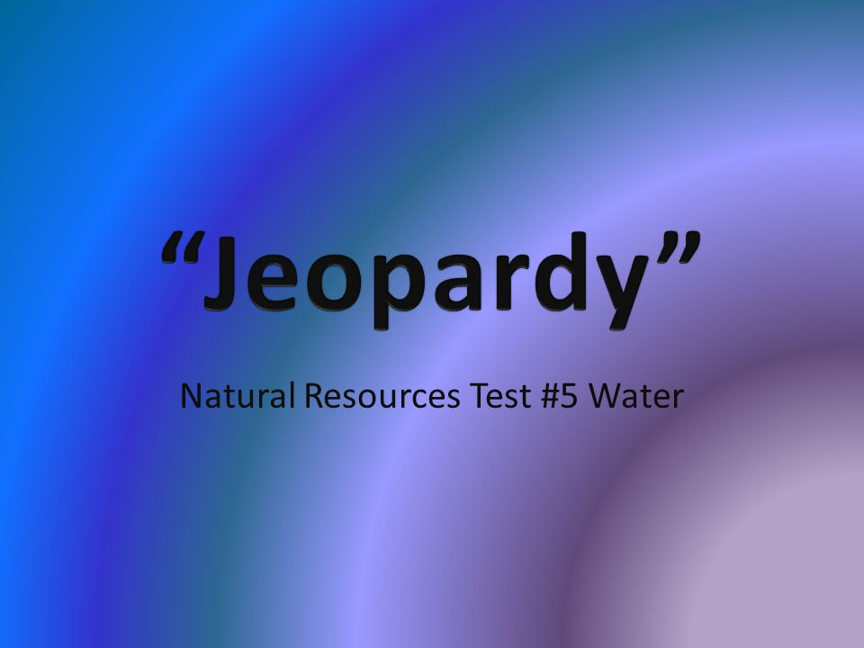 Natural Resources Test #5 Water