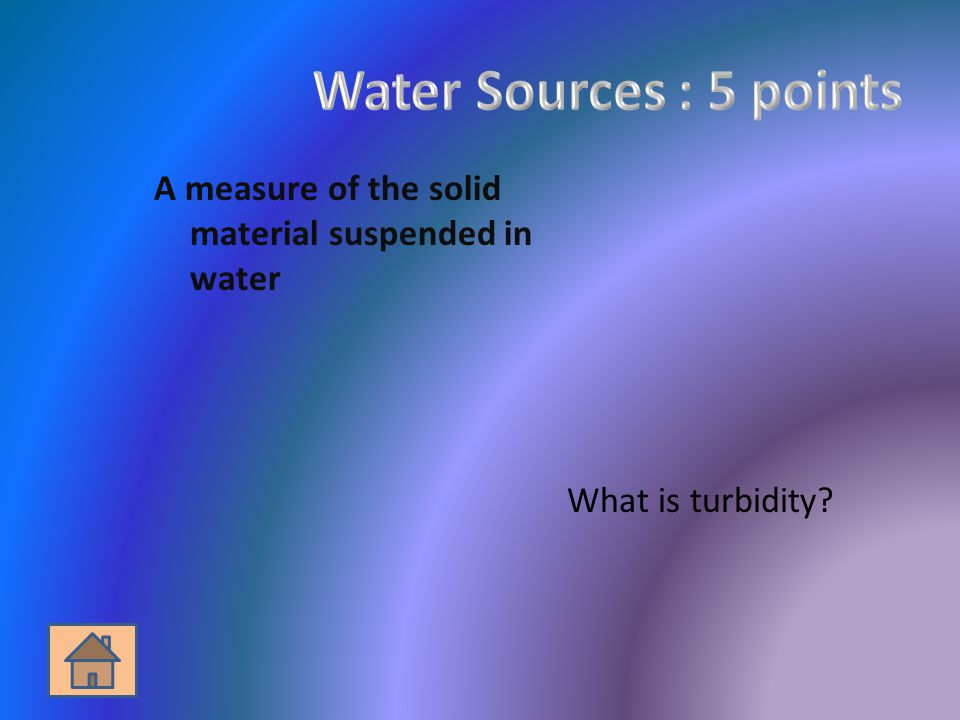 A measure of the solid material suspended in water What is turbidity