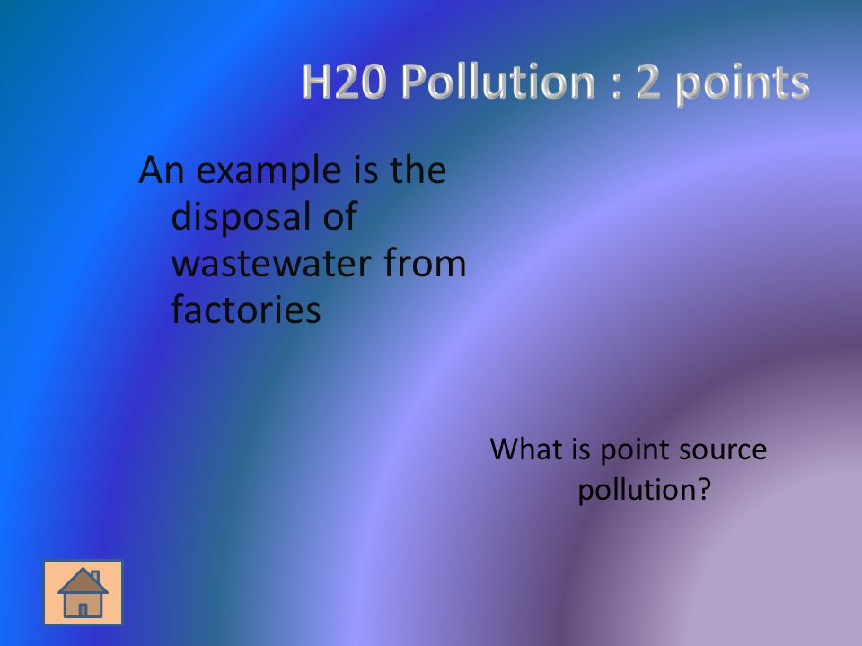 An example is the disposal of wastewater from factories What is point source pollution