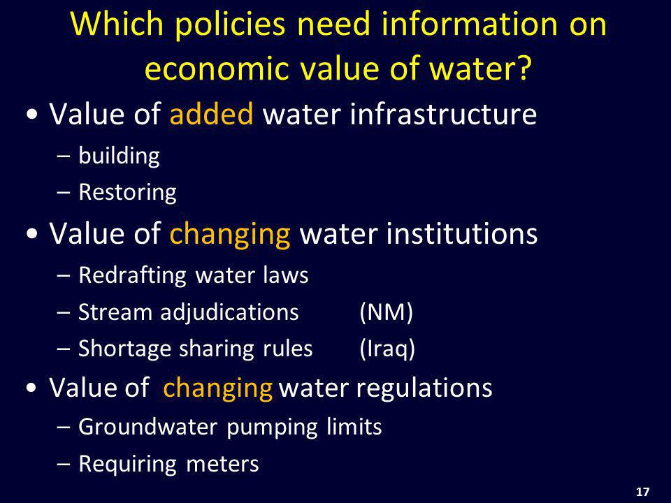 17 Which policies need information on economic value of water? Value of added water infrastructure –building –Restoring Value of changing water instit
