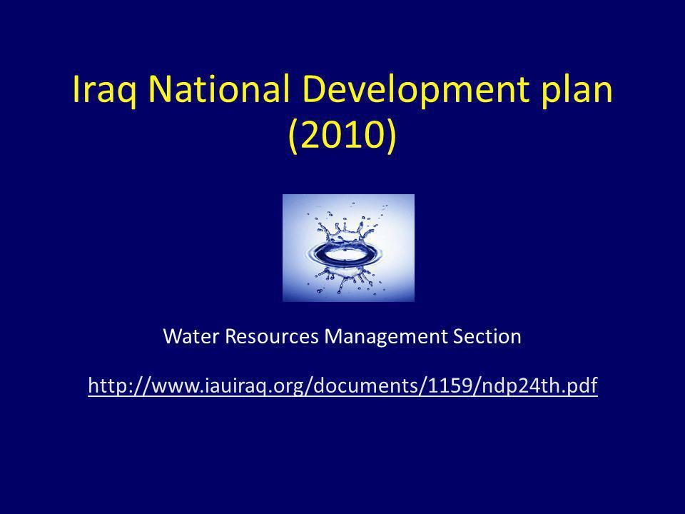 Iraq National Development plan (2010) Water Resources Management Section http://www.iauiraq.org/documents/1159/ndp24th.pdf