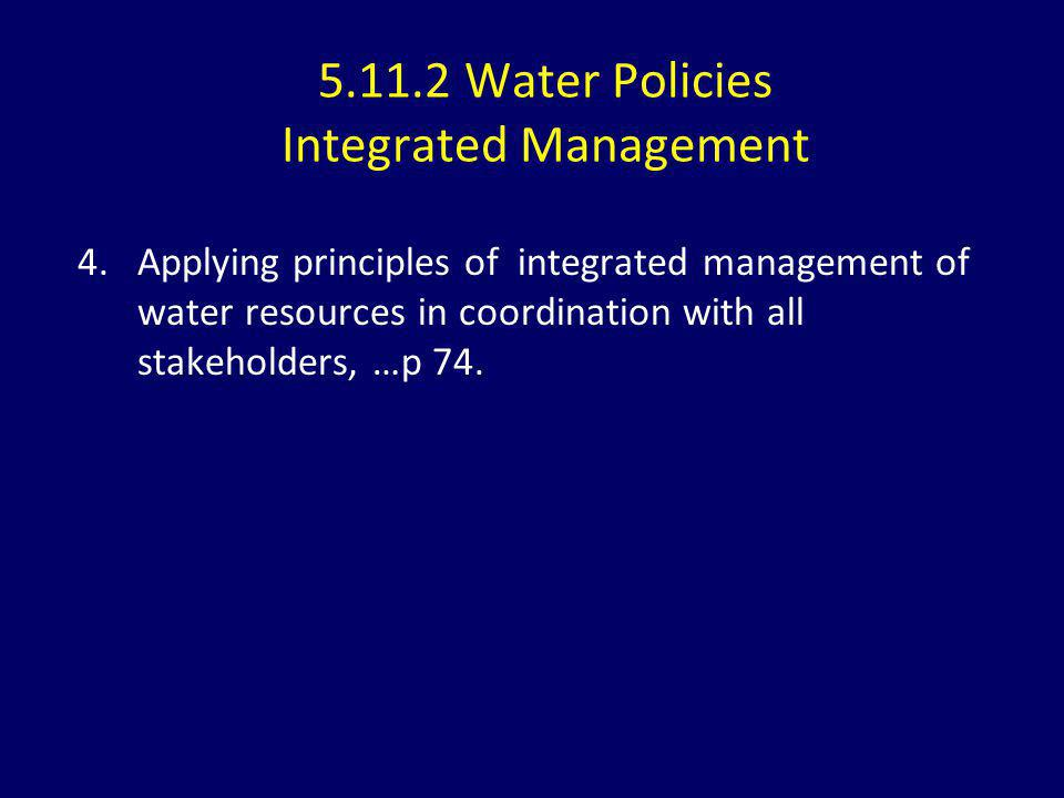 5.11.2 Water Policies Integrated Management 4.Applying principles of integrated management of water resources in coordination with all stakeholders, …