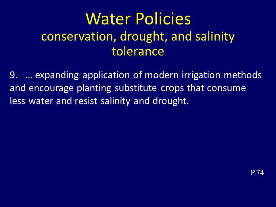 Water Policies conservation, drought, and salinity tolerance 9. … expanding application of modern irrigation methods and encourage planting substitute