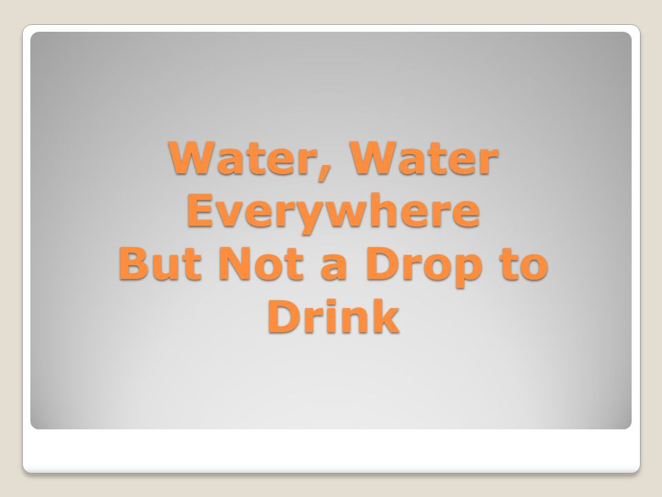 LETS START WITH THE BASICS: WHAT ARE OUR SOURCES OF FRESH WATER? =