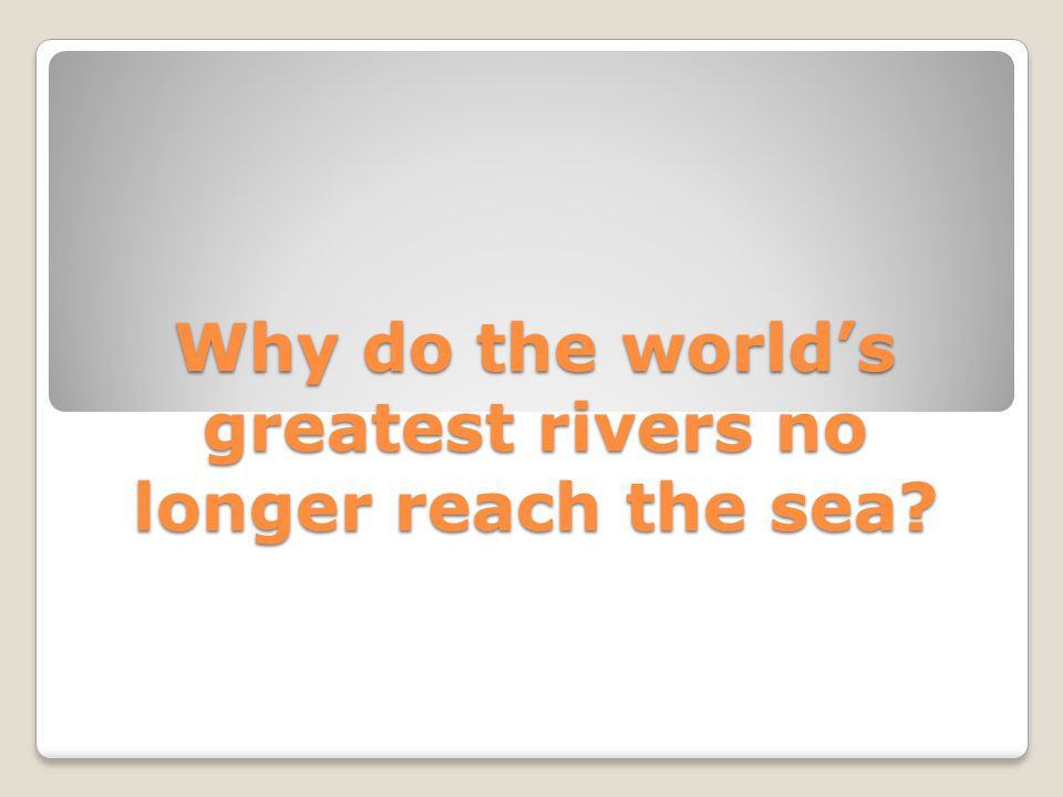 Why do the worlds greatest rivers no longer reach the sea