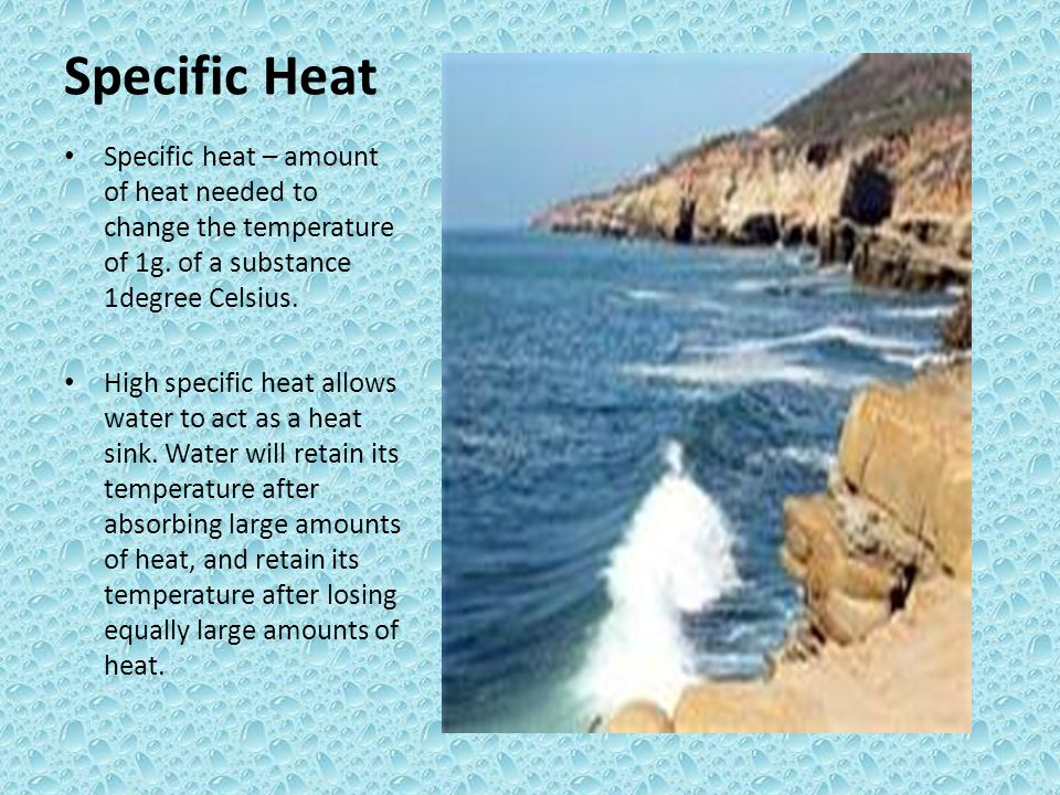 Specific Heat Specific heat – amount of heat needed to change the temperature of 1g.